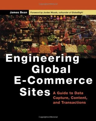 Engineering Global E-Commerce Sites: A Guide to Data Capture, Content, and Transactions (The Morgan Kaufmann Series in Data Management Systems)  by  James Bean