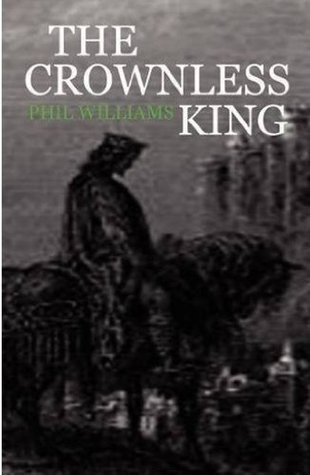 The Crownless King  by  Phil Williams