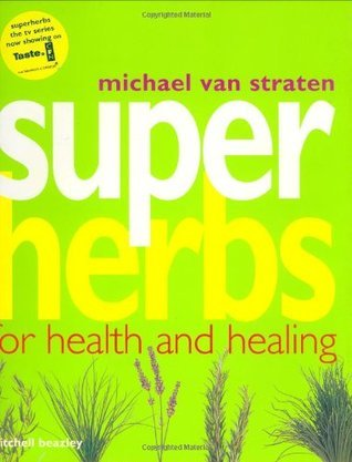 Super Herbs: Herbs for Health and Healing  by  Michael van Straten