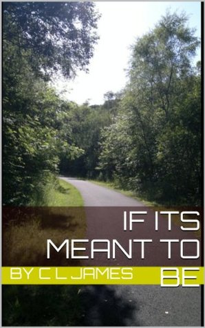 If Its Meant To Be  by  C.L. James
