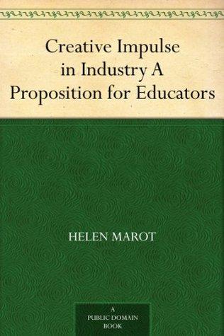 Creative Impulse In Industry  by  Helen Marot
