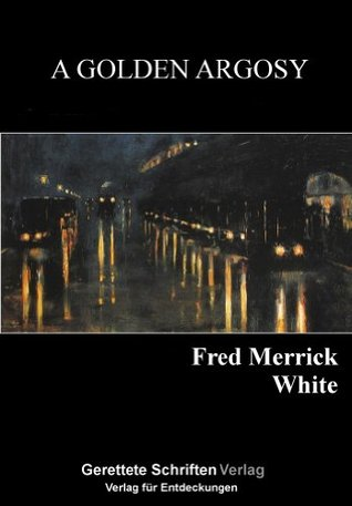 A Golden Argosy  by  Fred Merrick White