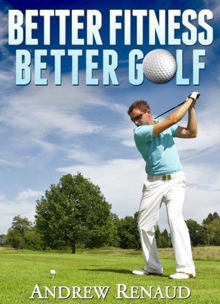 Better Fitness, Better Golf  by  Andrew Renaud