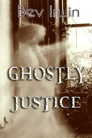 Ghostly Justice  by  Bev Irwin