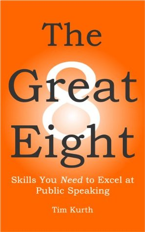 The Great Eight: Skills You Need to Excel at Public Speaking  by  Tim Kurth