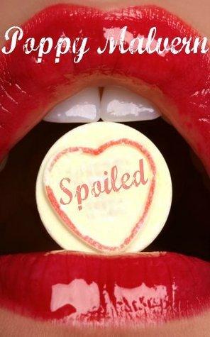 Spoiled  by  Poppy Malvern