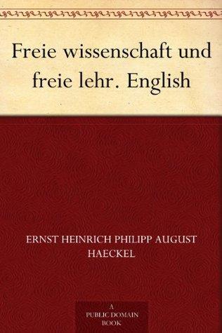 Freie wissenschaft und freie lehr. English  by  Ernst Haeckel