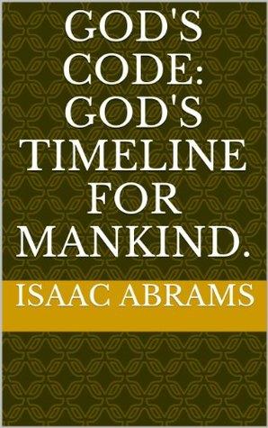 Gods Code:  Gods timeline for mankind.  by  Dwain Huntington