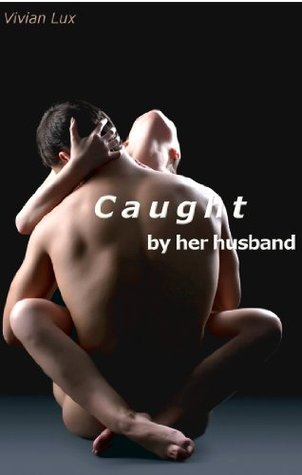 Caught her Husband by Vivian Lux