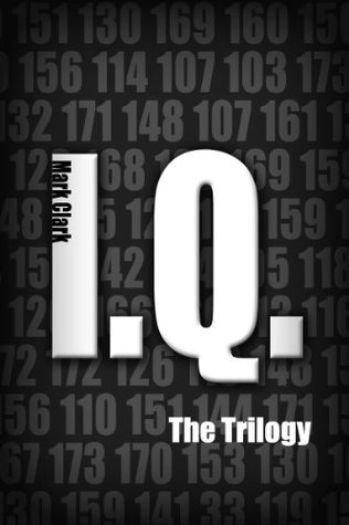 I.Q. - The Trilogy (The DNA and I.Q. Series)  by  Mark Clark