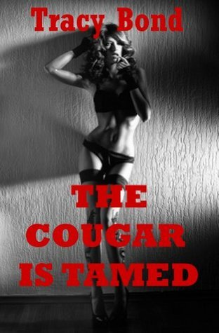 THE COUGAR IS TAMED (A First Bondage Sex Erotica Story)  by  Tracy Bond