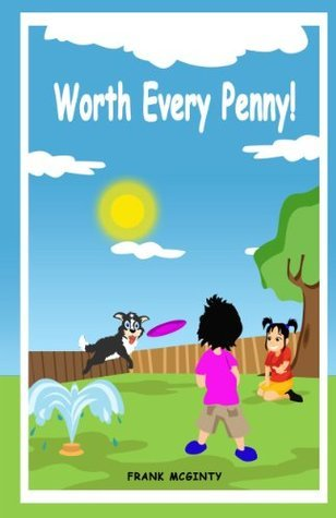 Worth Every Penny! (A Brightly Illustrated Childrens Picture Book. Anytime Stories)  by  Frank McGinty