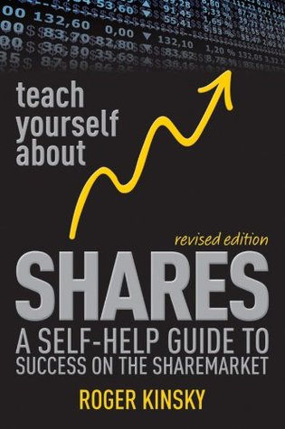 Teach Yourself About Shares: A Self-Help Guide to Success on the Sharemarket Roger Kinsky