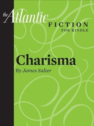 Charisma (A Short Story From The Atlantic)  by  James Salter