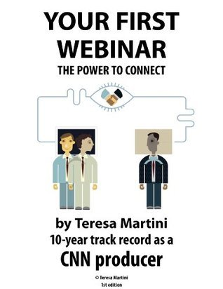 Your First Webinar: The power to connect  by  Teresa Martini