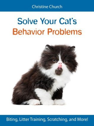 Solve Your Cats Behavior Problems  by  Christine Church