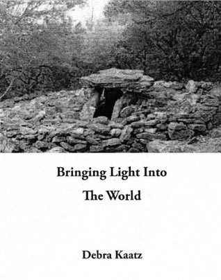 Bringing Light Into The World Debra Kaatz