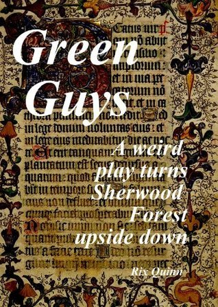 Green Guys: A weird play turns Sherwood Forest upside down (Micro Stories Series)  by  Rix Quinn