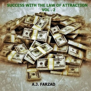 Success With The Law Of Attraction Vol. 2  by  A.J. Farzad