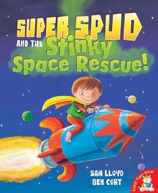 Super spud and the stinky space rescue!  by  Sam Lloyd and Ben Cort