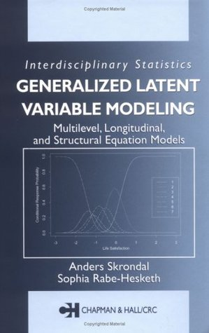 Generalized Latent Variable Modeling: Multilevel, Longitudinal, and Structural Equation Models, Second Edition Anders Skrondal