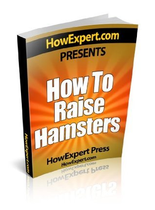 How To Raise Hamsters - Your Step-By-Step Guide To Raising Hamsters HowExpert Press