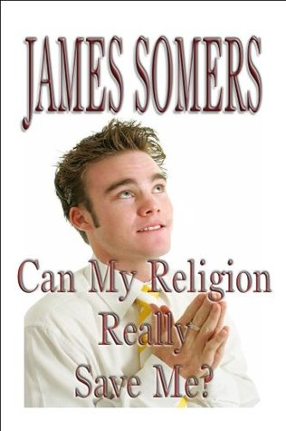 Can My Religion Really Save Me? (Whats So Great About Salvation?, #4)  by  James Somers