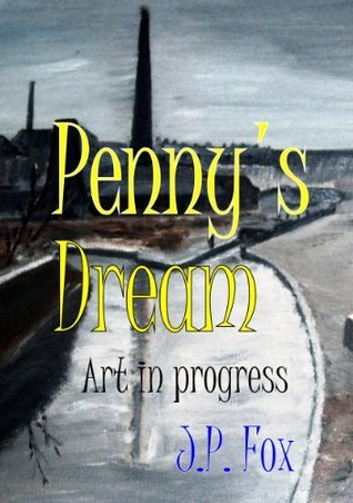 Pennys Dream: Art in progress J.P. Fox