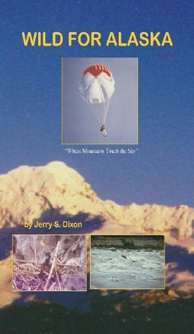 Wild for Alaska Jerry S. Dixon