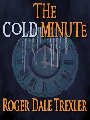 The Cold Minute  by  Roger Dale Trexler