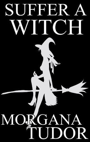 Suffer A Witch (Trial of the Witch Series)  by  Morgana Tudor