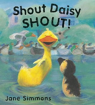 Shout Daisy SHOUT! or Shout, Daisy, Shout (Picture Books)  by  Jane Simmons