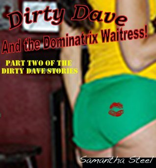 Dirty Dave and the Dominatrix Waitress (Part Two of the Dirty Dave Stories) [ S&M / BDSM / Interracial / Orgy / Oral Sex / Anal Sex / Kinky Sex ] Samantha Steel