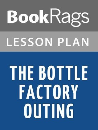 The Bottle Factory Outing Lesson Plans  by  BookRags