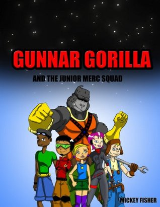 Gunnar Gorilla and the Junior Merc Squad  by  Mickey Fisher