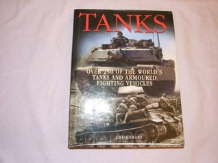Tanks: Over 250 of the Worlds Tanks and Armoured Fighting Vehicles  by  Christopher Chant