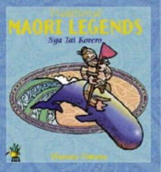 Traditional Maori Legends: Nga Tai Korero Warren Pohatu