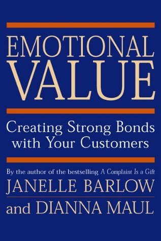 Emotional Value: Creating Strong Bonds with Your Customers  by  Janelle Barlow
