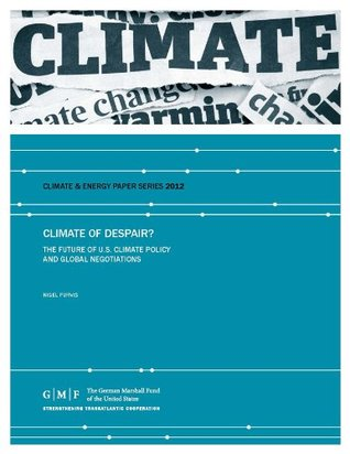 Climate of Despair? The Future of U.S. Climate Policy and Global Negotiations Nigel Purvis