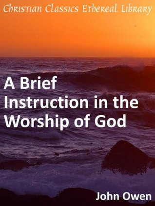 A Brief Instruction in the Worship of God - Enhanced Version  by  John Owen
