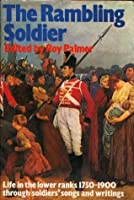 The Rambling Soldier: Life In The Lower Ranks, 1750 1900, Through Soldiers Songs And Writings (A Peacock Book) Roy Palmer