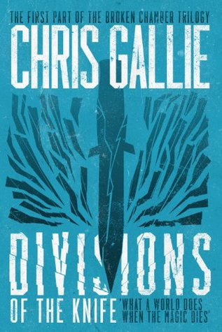 Divisions Of The Knife - The Broken Chamber Trilogy Book 1  by  Chris Gallie