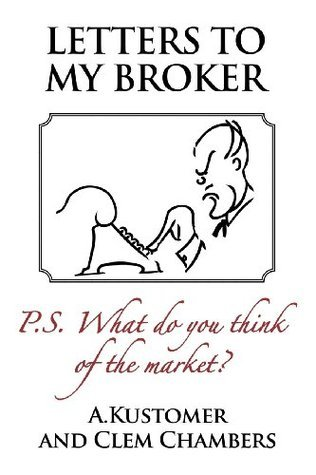Letters to My Broker: P.S. What Do You Think of the Market Clem Chambers