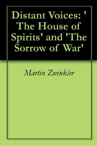 Distant Voices: The House of Spirits and The Sorrow of War Martin Zwinkler