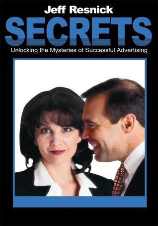 Secrets: Unlocking the Mysteries of Successful Advertising Jeff Resnick