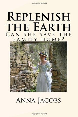 Replenish the Earth: Can She Save the Family Home?  by  Anna Jacobs