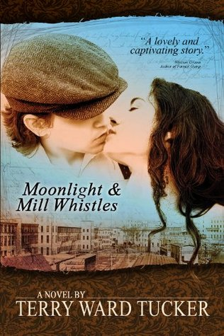 Moonlight and Mill Whistles: Novel Terry Ward Tucker
