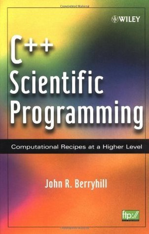 C++ Scientific Programming: Computational Recipes at a Higher Level  by  John R. Berryhill
