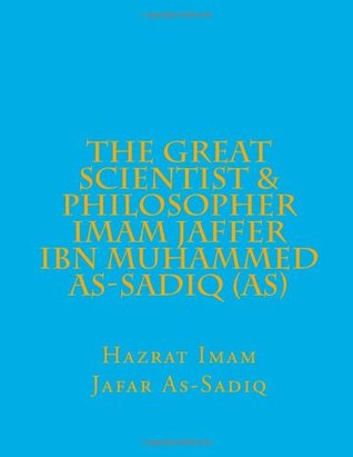 The Great Scientist & Philosopher Imam Jaffer Ibn Muhammed As-Sadiq  by  Jafar al-Sadiq