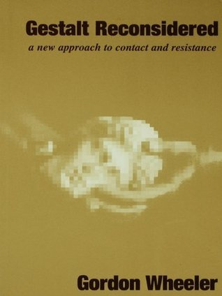 Gestalt Reconsidered: A New Approach to Contact and Resistance  by  Gordon Wheeler